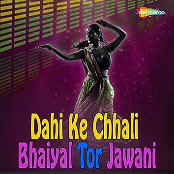 Dahi Ke Chhali Bhaiyal Tor Jawani