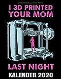 I 3D Printed Your Mom Last Night Kalender 2020: Lustiger 3D Drucker Kalender Terminplaner Buch - Jahreskalender - Wochenkalender - Jahresplaner