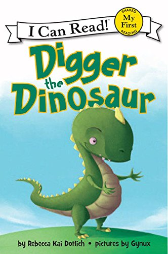 Digger the Dinosaur (My First I Can Read) by [Rebecca Kai Dotlich, Gynux]