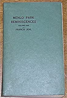 MENLO PARK REMINISCENCES. Written in Edison's restored Menlo Park laboratory. Volume One (ONLY): The Years Prior to 1879 & Invention of Electric Light, 1879.