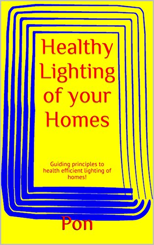 Healthy Lighting of your Homes: Guiding principles to health efficient lighting of homes!