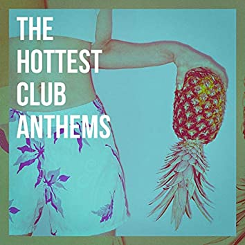 The Hottest Club Anthems