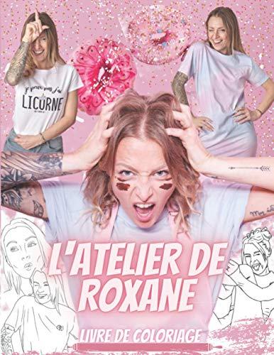 L'atelier de Roxane Livre de coloriage: Un livre de coloriage sans faille pour ceux qui sont de vrais amoureux de roxane,Plusieurs illustrations ... pour se détendre et stimuler la créativité