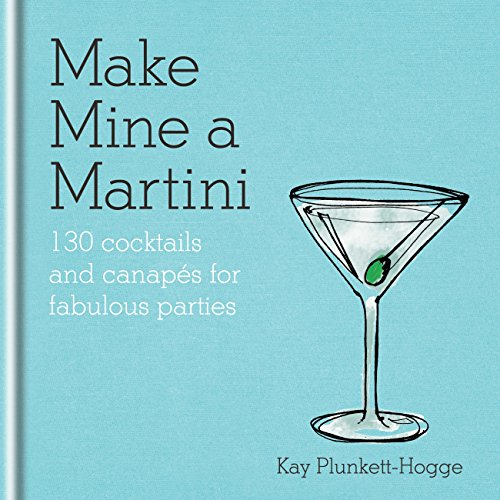 Make Mine a Martini: 130 Cocktails & Canapés for Fabulous Parties (English Edition)