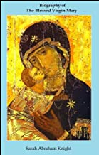Biography of the Blessed Virgin Mary (English Edition)