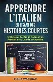 Apprendre L'italien en Lisant des Histoires Courtes : 12 Histoires Faciles en Italien et en Français avec Liste de Vocabulaire