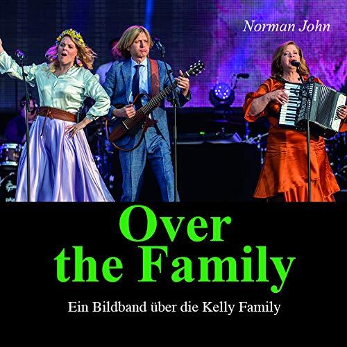 Over the Family: Ein Bildband über die Kelly Family