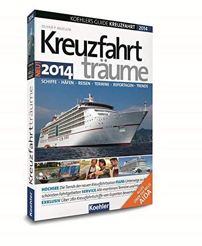 KOEHLERS GUIDE KREUZFAHRT 2014 - Kreuzfahrtträume Neue Schiffe, exotische Häfen, spannende Termine - Die Trends der kommenden Saison in einem Buch!