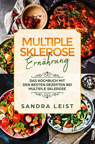 Multiple Sklerose Ernährung: Das Kochbuch mit den besten Rezepten bei Multiple Sklerose