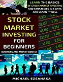 Stock Market Investing For Beginners: Learn The Basics Of Stock Market Investing And Strategies In 5 Days And Learn It Well (Business And Money Series) (English Edition)