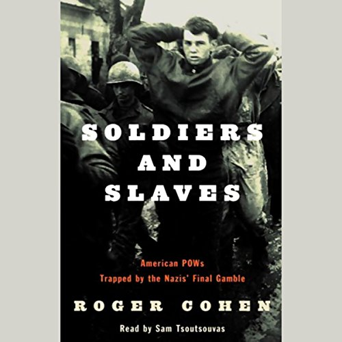 Soldiers and Slaves     American POWs Trapped by the Nazis' Final Gamble              By:                                                                                                                                 Roger Cohen                               Narrated by:                                                                                                                                 Sam Tsoutsouvas                      Length: 6 hrs and 17 mins     8 ratings     Overall 3.8