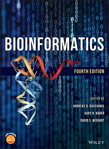 Compare Textbook Prices for Bioinformatics: A Practical Guide to the Analysis of Genes and Proteins 4 Edition ISBN 9781119335580 by Baxevanis, Andreas D.,Bader, Gary D.,Wishart, David S.