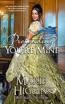 Pretending You're Mine (Regency Romance Suspense) (Heroic Rogues Series Book 1) by [Marie Higgins]