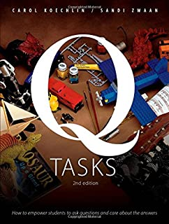 Q-Tasks, 2nd edition: How to Empower Students to Ask Questions and Care About the Answers