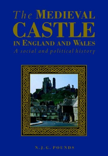 The Medieval Castle in England and Wales: A Social and Political History by Norman J. G. Pounds (1993-11-26)