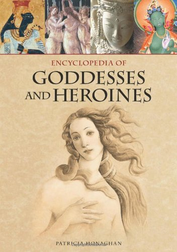 Encyclopedia of Goddesses and Heroines [2 volumes]