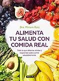 Alimenta tu salud con comida real: Una guía práctica para nutrir tu cuerpo sin procesados (Cuerpo y mente)
