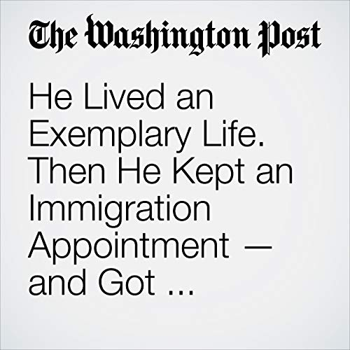 He Lived an Exemplary Life. Then He Kept an Immigration Appointment — and Got Deported. audiobook cover art
