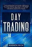 Day Trading: GUÍA PARA PRINCIPIANTES ACERCA DEL COMERCIO DE ACCIONES E INVERSIÓN DE DIVISAS EN LÍNEA. BASADA EN LOS MÉTODOS DE OPERADORES EXITOSOS, QUE VIVEN DE LAS GANANCIAS DEL TRADING.