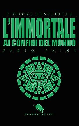 LIMMORTALE - Ai Confini del Mondo: Dal primo Premio Letterario Internazionale Dario Abate Editore