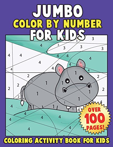 JUMBO Color By Number for Kids: Coloring Activity Book for Kids: A Jumbo Childrens Coloring Book with 110+ Large Pages (Animals Coloring Book For Kids Ages 4-8) (Volume 1)