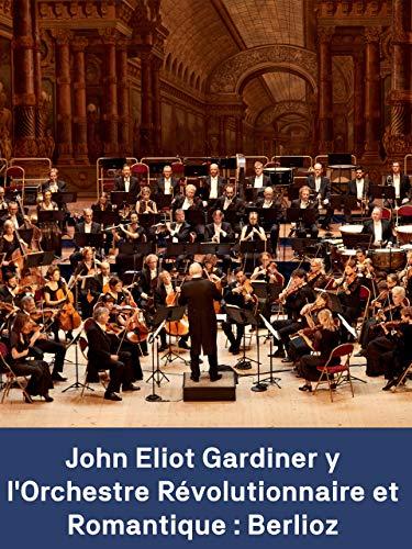 John Eliot Gardiner y l'Orchestre Révolutionnaire et Romantique : Berlioz