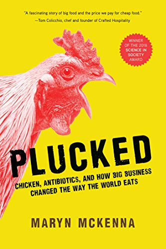 Plucked: Chicken, Antibiotics, and How Big Business Changed the Way We Eat