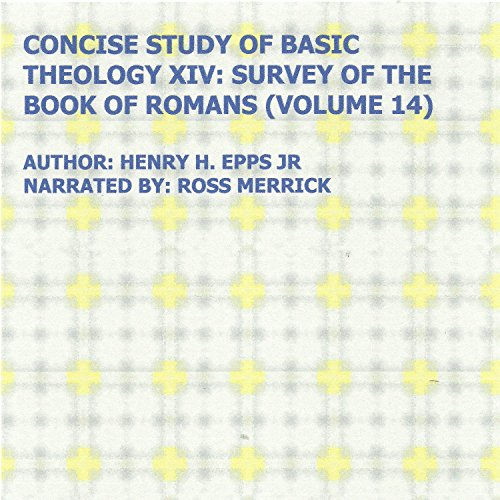 Concise Study of Basic Theology XIV     Survey of the Book of Romans, Volume 14              By:                                                                                                                                 Henry Harrison Epps Jr                               Narrated by:                                                                                                                                 Ross Merrick                      Length: 8 hrs and 35 mins     Not rated yet     Overall 0.0