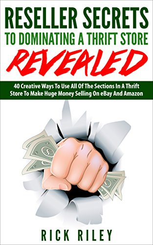 Reseller Secrets To Dominating A Thrift Store Revealed: 40 Creative Ways To...