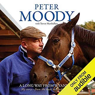 A Long Way from Wyandra     My Story - from the Bush to Black Caviar              By:                                                                                                                                 Peter Moody,                                                                                        Trevor Marshallsea                               Narrated by:                                                                                                                                 Ben Oxenbould                      Length: 12 hrs and 47 mins     3 ratings     Overall 5.0