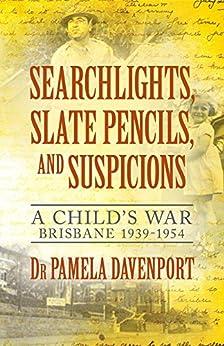 Searchlights, Slate Pencils, and Suspicions: A Child's War 1939 - 1954 by [Pamela Davenport]