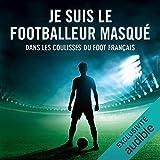 Je suis le footballeur masqué: Dans les coulisses du foot français
