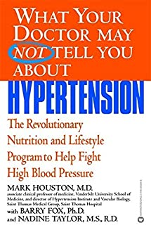 What Your Dr...Hypertension (What Your Doctor May Not Tell You About...) by Dr. Mark C. Houston MD (2004-05-06)