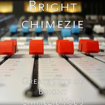 Greats Hits of Bright Chimezie, Vol. 3