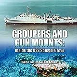 Groupers and Gun Mounts: Inside the USS Spiegel Grove