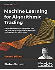 Machine Learning for Algorithmic Trading - Second Edition: Predictive models to extract signals from market and alternative data for systematic trading strategies with Python, 2nd Edition
