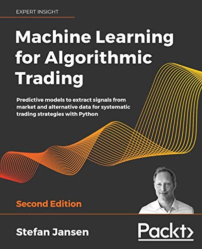Machine Learning for Algorithmic Trading, 2nd Edition: Predictive models to extract signals from market and alternative data for systematic trading strategies with Python Front Cover