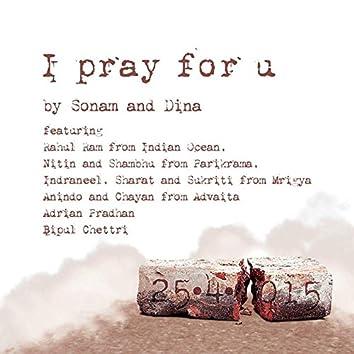 I Pray for You (feat. Rahul Ram, Nitin, Sukriti, Chayan, Adrian Pradhan & Bipul Chettri) - Single