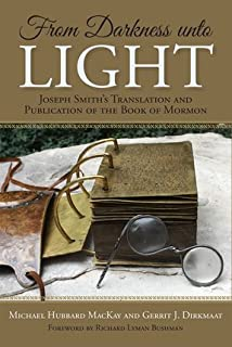 From Darkness Unto Light: Joseph Smith's Translation and Publication of the Book of Mormon