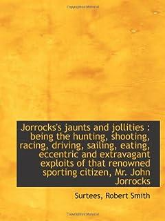 Jorrocks's jaunts and jollities : being the hunting, shooting, racing, driving, sailing, eating, ecc