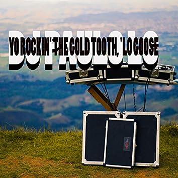 Yo Rockin' The Gold Tooth, 'Lo Goose