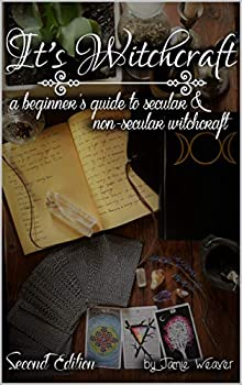 It s Witchcraft  A Beginner s Guide to Secular and Non-Secular Witchcraft