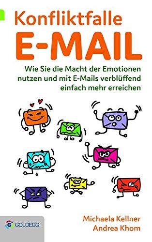 Konfliktfalle E-Mail: Wie Sie die Macht der Emotionen nutzen und mit E-Mails verblüffend einfach mehr erreichen