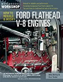 How to Rebuild and Modify Ford Flathead V-8 Engines: Everything You Need to Know to Choose, Buy, and Build the Ultimate Flathead V-8 (Motorbooks Workshop)
