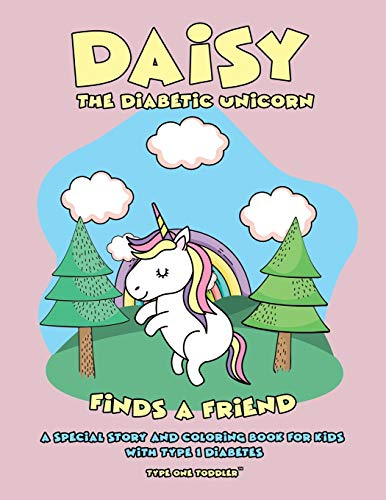 Daisy the Diabetic Unicorn Finds a Friend - A Special Story and Coloring Book for Kids with Type 1 Diabetes - Type One Toddler