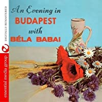 Evening in Budapest With Bela Babai