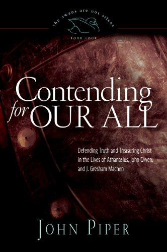 Contending for Our All: Defending Truth and Treasuring Christ in the Lives of Athanasius, John Owen, and J. Gresham Machen (4)