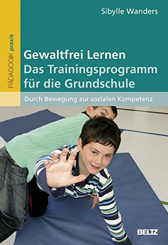 Gewaltfrei Lernen: Das Trainingsprogramm für die Grundschule: Durch Bewegung zur sozialen Kompetenz