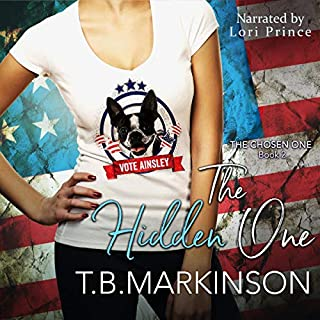 The Hidden One      The Chosen One, Book 2              By:                                                                                                                                 T.B. Markinson                               Narrated by:                                                                                                                                 Lori Prince                      Length: 10 hrs and 34 mins     26 ratings     Overall 4.9