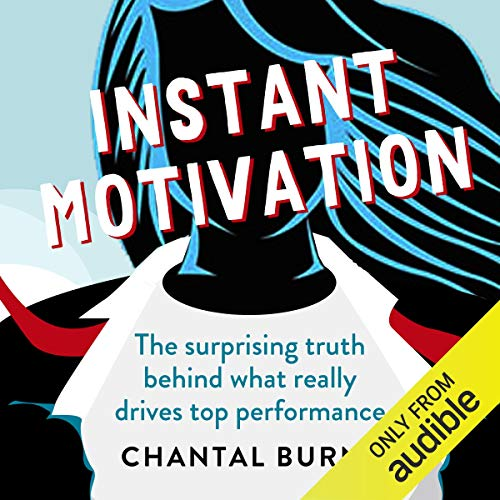 Instant Motivation: The Surprising Truth Behind What Really Drives Top...
